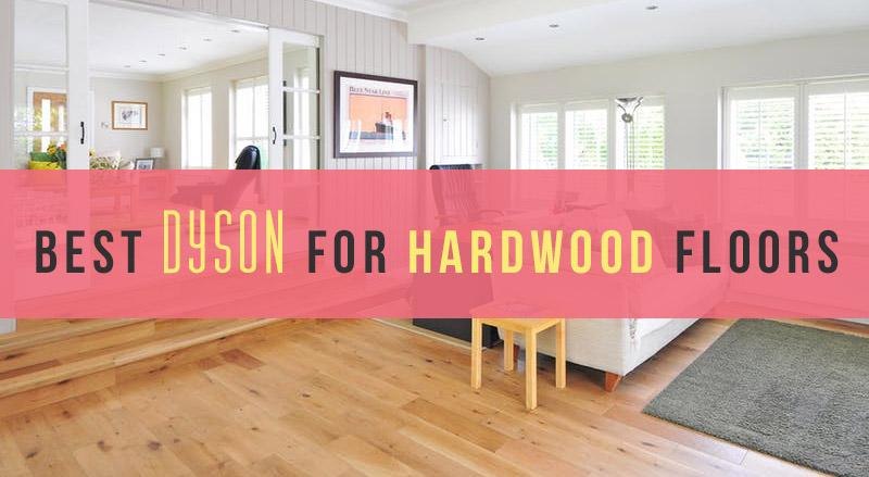 Best Dyson for Hardwood Floors